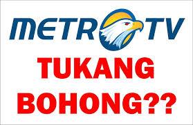 Metro TV Tukang Bohong???